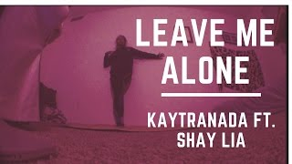 "Freestyle | ""Leave Me Alone"" - Kaytranada feat. Shay Lia 