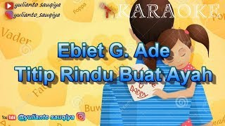 Titip Rindu Buat Ayah - Ebiet G. Ade (Karaoke tanpa Vokal )