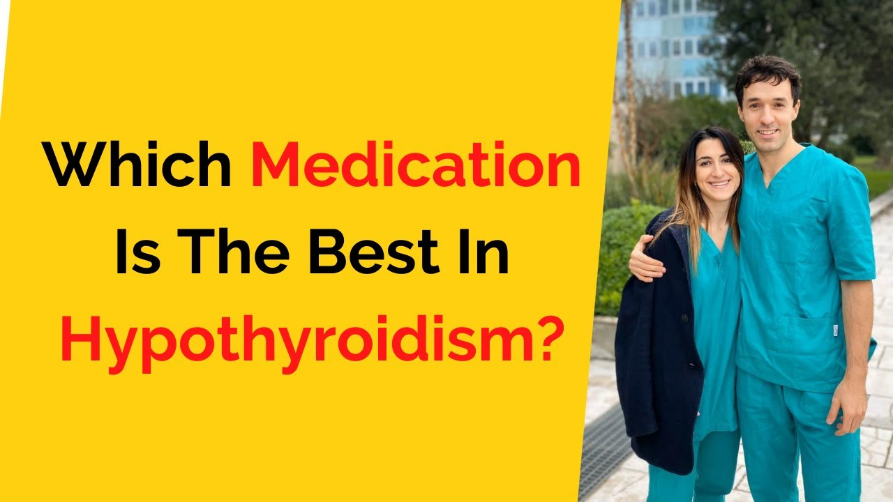 """""""Which Medication Is The Best For Hypothyroidism?"""""""