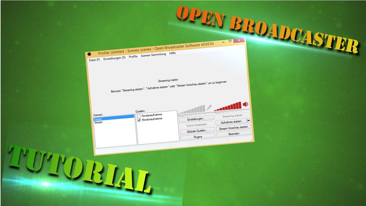 Bildschirm Aufnehmen Und Live Streamen Mit Open Broadcaster Tutorial GERMAN