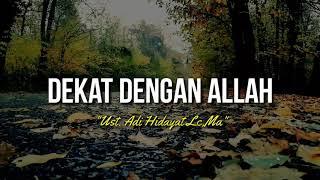 Download DEKAT DENGAN ALLAH - UST.ADI HIDAYAT LC,MA|CERAMAH 1 MENIT|CERAMAH SINGKAT|KAJIAN SINGKAT|KULTUM|