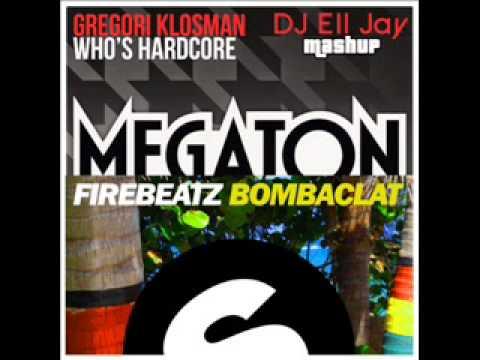 Gregori Klosman Vs Firebeatz - Whos Hardcore Bombaclat (DJ Ell Jay Mashup)