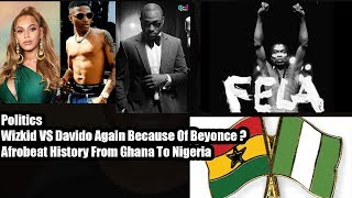 Politics X Wizkid VS Davido Again Because Of Beyonce X Afrobeat History From Ghana To Nigeria