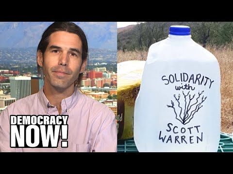 Scott Warren Provided Food & Water to Migrants in Arizona; He Now Faces Up to 20 Years in Prison