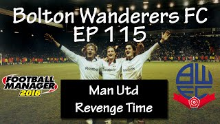 Football Manager 2016 - Bolton Wanderers EP115 - Man Utd!