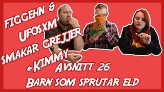 figgehn & Ufosxm smakar grejjor #26 BARN SOM SPRUTAR ELD
