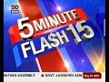 5 Minutes Flash 15: Top stories in 5 minutes