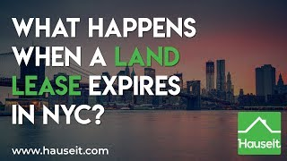 What Happens When a Land Lease Expires in NYC? (2019)   Hauseit® Real Estate Guides