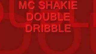 MC SHAKIE DOUBLE DRIBBLE