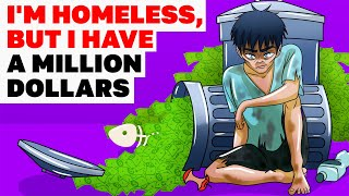 I'm Homeless, But I Have A Million Dollars | Animated Story