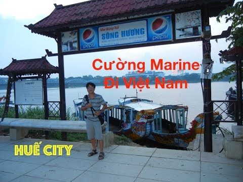 Marine Visited Nam - Ký Ức Việt Kiều Về Việt Nam : Huế