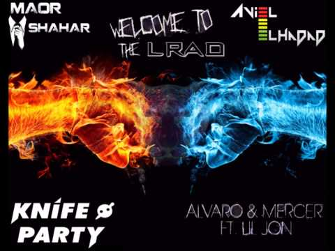 Alvaro & Mercer & Lil Jon & Knife Party - Welcome To The Lrad (Maor Shahar & Aviel Elhadad MashUp)