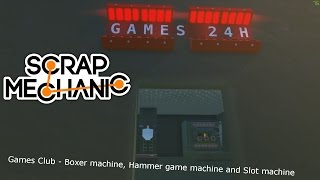 Scrap Mechanic Games Club - Boxer machine, Hammer game machine and Slot machine