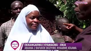 EKIKANGABWA E KYAMAGWA-JINJA- Abaana 2 bafudde ekiziyiro nyaabwe ataawa