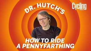dr hutch s guide to riding a penny farthing