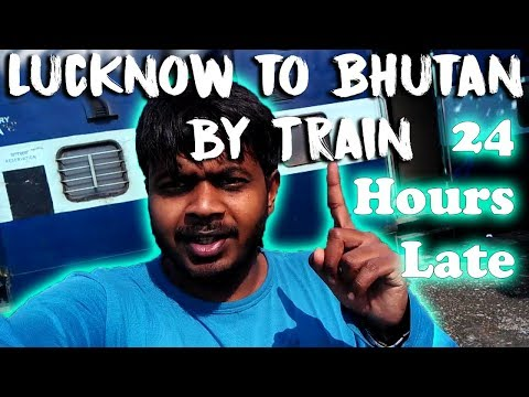 Lucknow to Bhutan by Train !! Worst Train Ever 😀 24 hours LATE !!