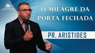 O milagre da porta fechada - Pr.  Aristides -16-06-2019