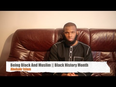 Being Black And Muslim    Black History Month   Abubakr Islam
