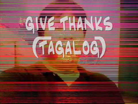 GIVE THANKS [TAGALOG VERSION].wmv