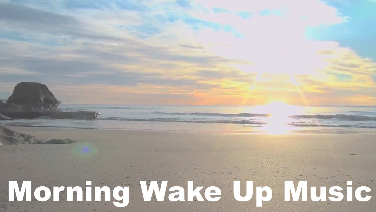 Music To Wake You Up Music To Wake Up To In The Morning Music To Wake Up To Youtube