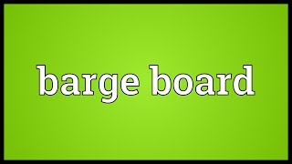 Barge board Meaning