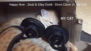 Happy Now - Zedd & Elley Duhé (ft. My Cat) - Drum Cover