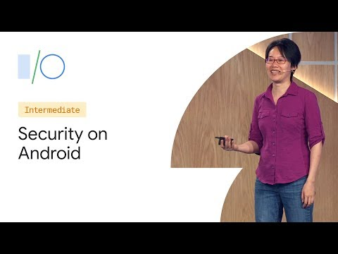 Security On Android: What's Next (Google I/O'19)
