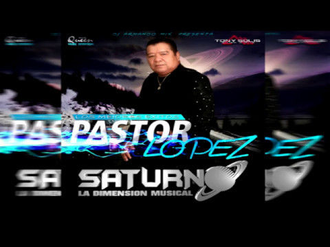PASTOR LOPEZ SATURNO LA DIMENSION MUSICAL DJ ARMANDO MIX