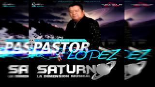 PASTOR LOPEZ SATURNO LA DIMENSION MUSICAL DJ ARMANDO MIX