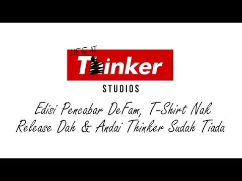 Life At Thinker: Edisi Pencabar DeFam, T-Shirt Nak Release Dah & Andai Thinker Sudah Tiada