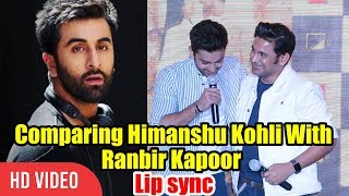Himansh Kohli Comparison With Ranbir Kapoor   Best Lip Sync