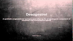 Medical vocabulary: What does Desogestrel mean