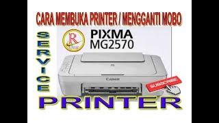 CARA MEMBUKA PRINTER MG2570 I MENGGANTI MOBO PRINTER MG2570