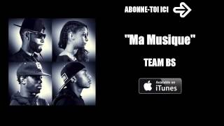 Team BS   Ma Musique Audio Officiel