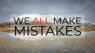 Landscape Photography | We All Make Mistakes