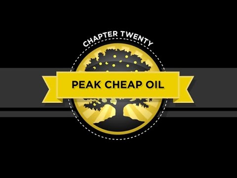 The Crash Course - Chapter 20 - Peak Cheap Oil