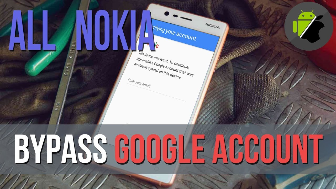 Bypass FRP Google account all Nokia 3, 5, 6, 8, etc – No box, no firmware
