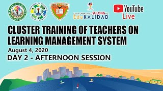 DAY 2 (PM) CLUSTER TRAINING OF TEACHERS ON LEARNING MANAGEMENT SYSTEM