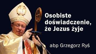 Osobiste doświadczenie, że Jezus żyje - abp Grzegorz Ryś (Rekolekcje cz. 1)[15.04.2019]