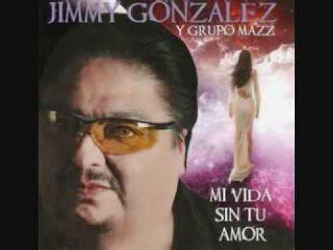 Jimmy Gonzalez Y Grupo Mazz- Mi Vida Sin Tu Amor