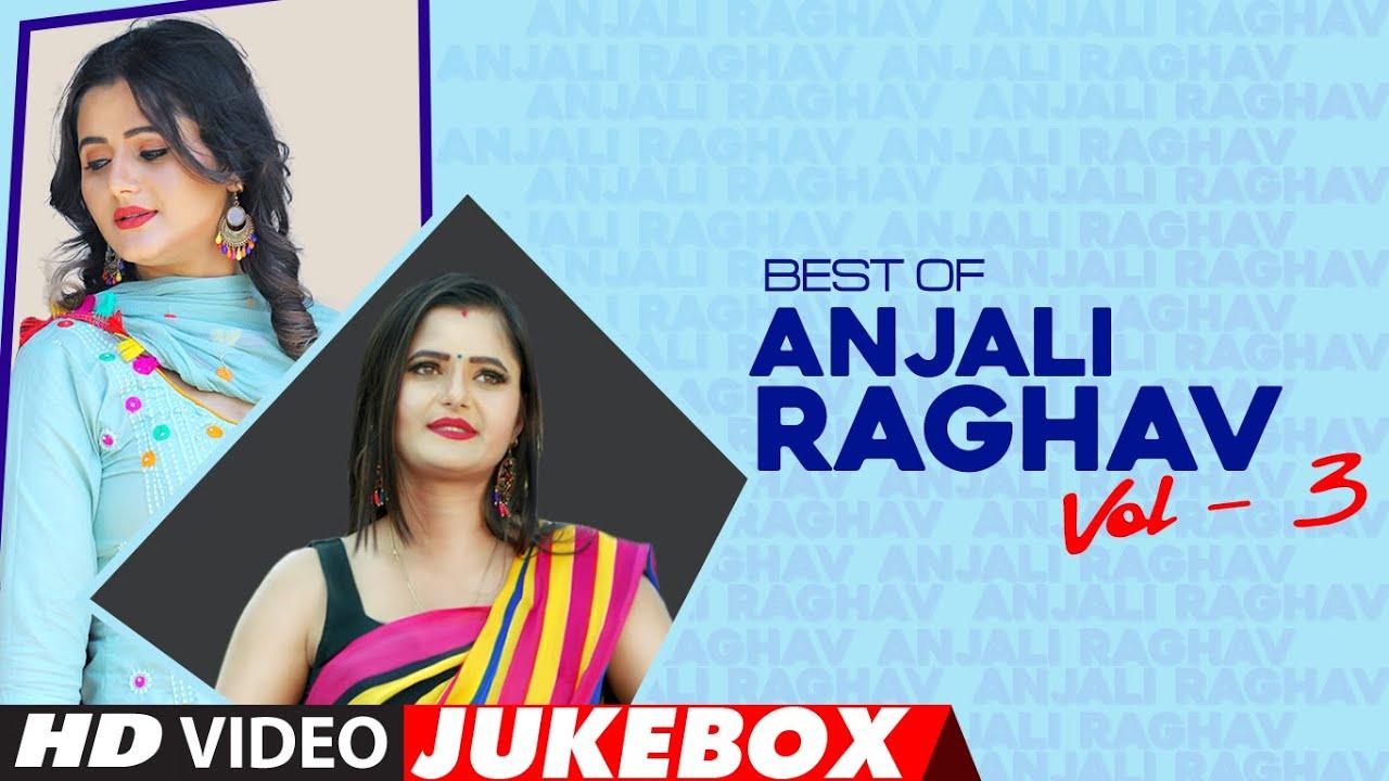 Best Of Anjali Raghav (Vol-3) Haryanvi Video Jukebox | Anjali Raghav Hit Songs