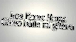Los Kome Kome   Como baila mi gitana