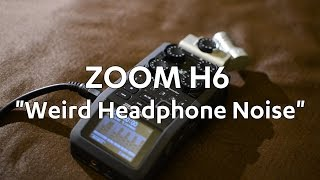 zoom h6 weird headphone noise please set annotations on