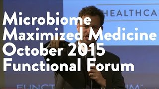 Microbiome Maximized Medicine - October 2015 Functional Forum