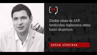 """Doğan Gürpınar: """"Dindar olsan da AKP tarafından dışlanınca vatan haini oluyorsun"""""""