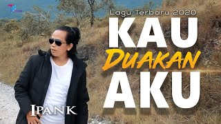 Ipank - KAU DUAKAN AKU [Official Music Video] Lagu Terbaru 2020