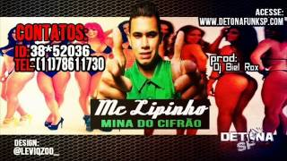 MC LIPINHO MINA DO CIFRÃO (DJ BIELROX)