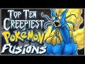 Top 10 Creepiest Pokémon Fusions [Ep. 6]