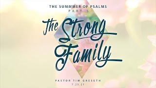 "Sermon 7/25/21 ""Summer of Psalms Series"" Pt 5, ""The Strong Family"" Pastor Tim Greseth"