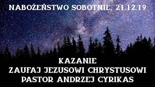 """Kazanie """"Zaufaj Jezusowi Chrystusowi"""" (21.12.19) – Pastor Andrzej Cyrikas"""